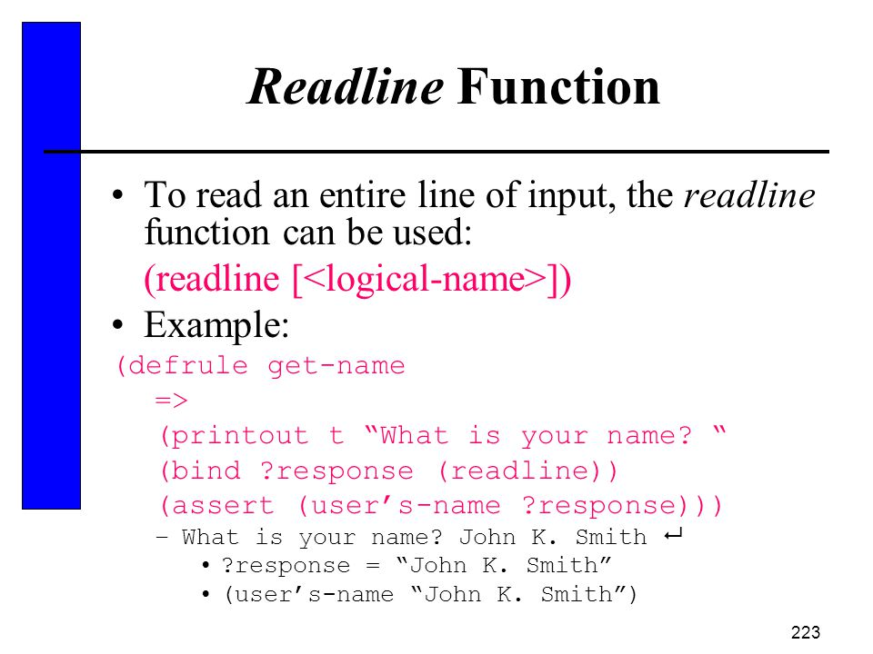 Readline Function To read an entire line of input, the readline function can be used: (readline [<logical-name>])